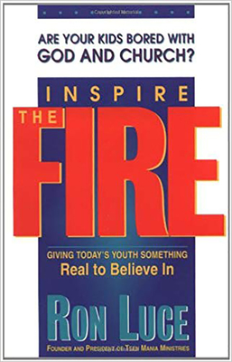 Inspire the Fire: Are Your Kids Bored with God and Church? - Luce, Ron