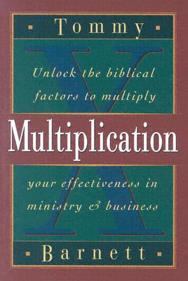 Multiplication: Unlock the Biblical Factors to Multiply Your Effectiveness in Ministry & Business - Barnett, Tommy