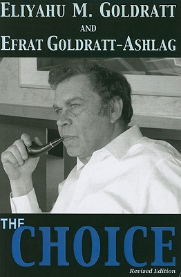 The Choice - Goldratt, Eliyahu M, and Goldratt-Ashlag, Efrat