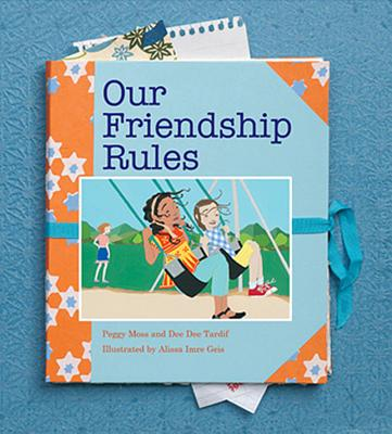 Our Friendship Rules - Moss, Peggy, and Tardif, Dee Dee