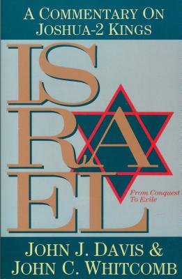 Israel from Conquest to Exile: A Commentary on Joshua - II Kings - Davis, John J, and Whitcomb, John C, Th.D.