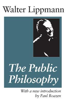 The Public Philosophy - Lippmann, Walter, and Roazen, Paul (Introduction by)