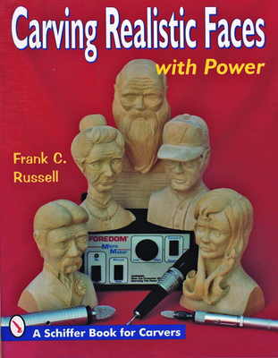 Carving Realistic Faces with Power - Russell, Frank C