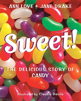 Sweet!: The Delicious Story of Candy - Love, Ann, and Drake, Jane