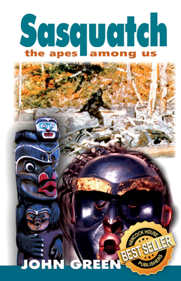 Sasquatch: The Apes Among Us - Green, John