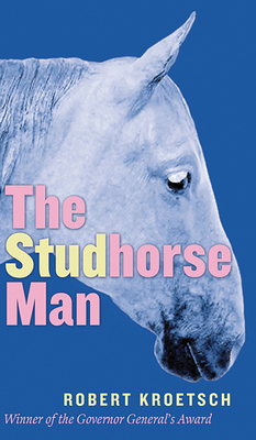 Studhorse Man - Kroetsch, Robert, and van Herk, Aritha (Introduction by)