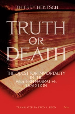 Truth or Death: The Quest for Immortality in the Western Narrative Tradition - Hentsch, Thierry (Editor), and Reed, Fred A (Editor)