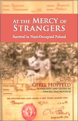 At the Mercy of Strangers: Survival in Nazi Occupied Poland - Hopfeld, Gitel, and Simchovitch, Simcha (Editor)