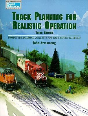 Track Planning for Realistic Operation: Prototype Railroad Concepts for Your Model Railroad - Armstrong, John