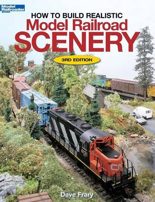 How to Build Realistic Model Railroad Scenery - Frary, Dave