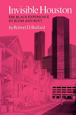 Invisible Houston: The Black Experience in Boom and Bust - Bullard, Robert D
