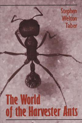 The World of the Harvester Ants - Taber, Stephen Welton, Ph.D.