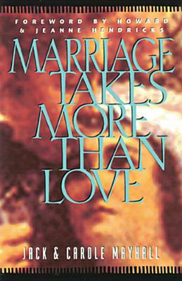 Marriage Takes More Than Love - Mayhall, Jack, and Mayhall, Carole, and Peterson, Eugene H