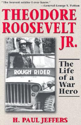 Theodore Roosevelt Jr.: The Life of a War Hero - Jeffers, H Paul