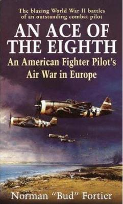 An Ace of the Eighth: An American Fighter Pilot's Air War in Europe - Fortier, Norman J
