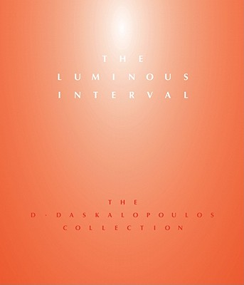 The Luminous Interval: The D. Daskalopoulos Collection - Spector, Nancy, and Critchley, Simon