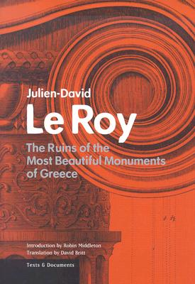 The Ruins of the Most Beautiful Monuments of Greece - Le Roy, Julien-David, and Britt, David (Translated by), and Middleton, Robin (Introduction by)