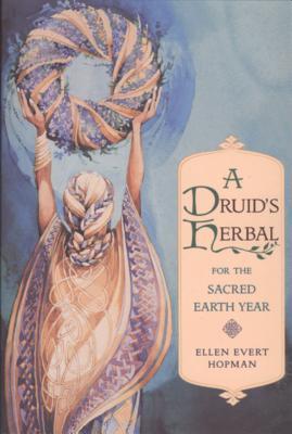 Druid's Herbal for the Sacred Earth Year - Hopman, Ellen Evert, and Evert-Hopman, Ellen