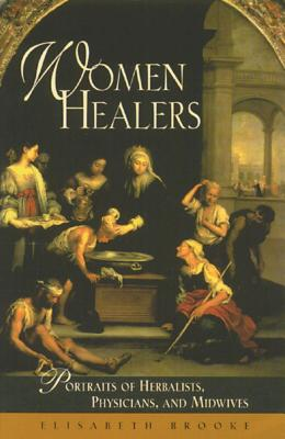 Women Healers: Portraits of Herbalists, Physicians, and Midwives - Brooke, Elisabeth