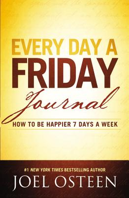 Every Day a Friday Journal: How to Be Happier 7 Days a Week - Osteen, Joel