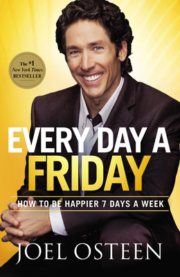 Every Day a Friday: How to Be Happier 7 Days a Week - Osteen, Joel