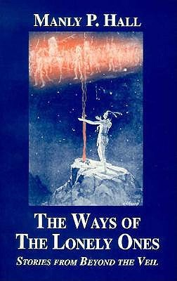 Ways of the Lonely Ones: A Collection of Mystical Allegories - Hall, Manly P