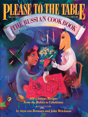 Please to the Table: The Russian Cookbook - Von Bremzen, Anya, and Welchman, John, Mr.