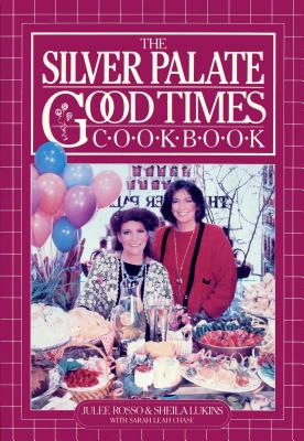 The Silver Palate Good Times Cookbook - Rosso, Julee, and Chase, Sarah Leah