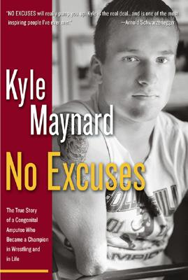 No Excuses!: The True Story of a Congenital Amputee Who Became a Champion in Wrestling and in Life - Maynard, Kyle