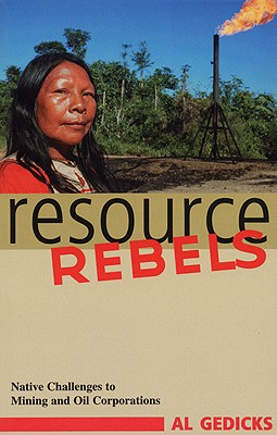 Resource Rebels: Native Challenges to Mining and Oil Corporations - Gedicks, Al, and Moody, Roger (Foreword by)