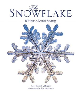 The Snowflake - Libbrecht, Kenneth George (Text by), and Rasmussen, Patricia (Photographer)