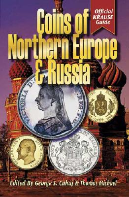 Coins of Northern Europe & Russia - Cuhaj, George S (Editor), and Michael, Thomas, Dr. (Editor)