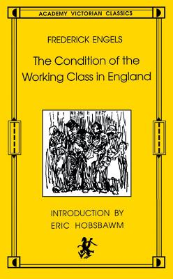 Condition of the Working Class in Englan - Engels, Friedrich, and Engels, Frederick, and Hobsbawm, Eric J (Introduction by)