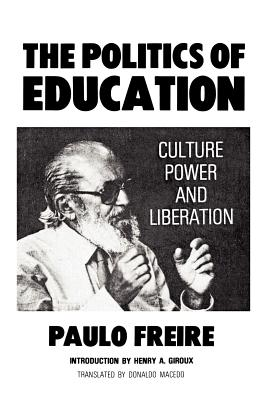 The Politics of Education: Culture, Power and Liberation - Freire, Paulo