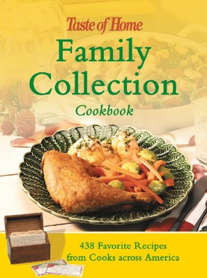 Taste of Home Family Collection Cookbook: 438 Treasured Recipes from Cooks Across America - Reader's Digest (Creator)