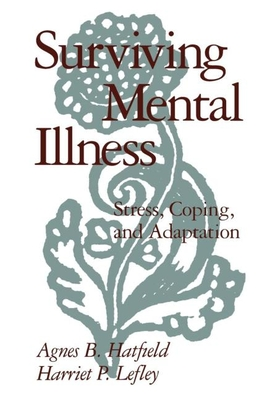 Surviving Mental Illness: Stress, Coping, and Adaptation - Hatfield, Agnes B, PhD, and Strauss, John S (Foreword by), and Lefley, Harriet P, PhD