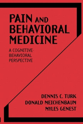 Pain and Behavioral Medicine: A Cognitive-Behavioral Perspective - Turk, Dennis C, PhD, and Genest, Myles, and Meichenbaum, Donald, PhD