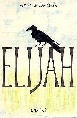 Elijah - Speyr, Adrienne Von, and Von Speyr, Adrienne, and McNeil, Brian (Translated by)