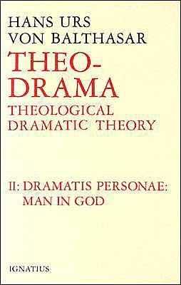 Dramatis Personea: Theological Dramatic Theory - Von Balthasar, Hans Urs, Cardinal