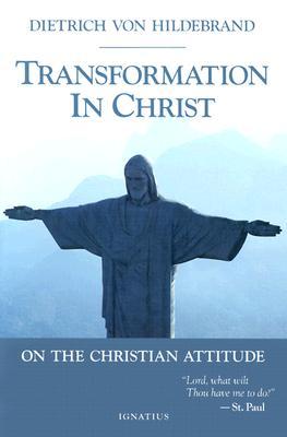 Transformation in Christ - Von Hildebrand, Dietrich