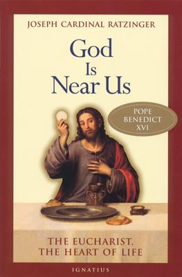 God Is Near Us: The Eucharist, the Heart of Life - Benedict XVI, and Horn, Stephan Otto (Editor), and Pfnur, Vinzenz (Editor)