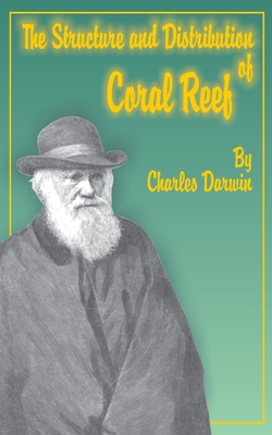 The Structure and Distribution of Coral Reefs - Darwin, Charles, Professor, and Darwin, Francis (Preface by)