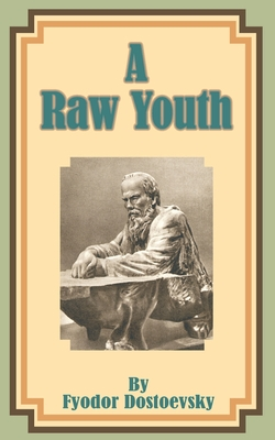 A Raw Youth - Dostoevsky, Fyodor Mikhailovich, and Garnett, Constance (Translated by)