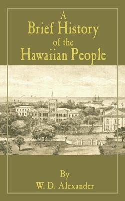 A Brief History of the Hawaiian People - Alexander, W D