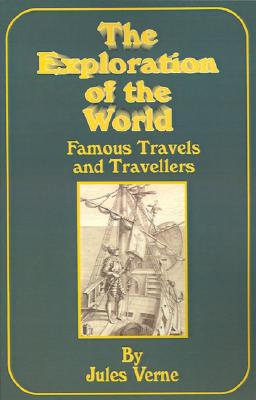 The Exploration of the World - Verne, Jules, and Leigh, Dora (Translated by)