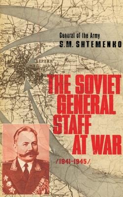 The Soviet General Staff at War: 1941-1945 - Shtemenko, S M