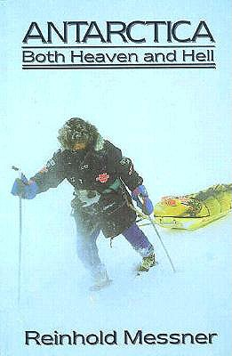 Antarctica: Both Heaven and Hell - Messner, Reinhold