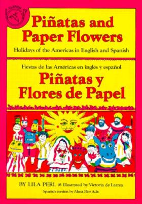 Pinatas and Paper Flowers: Holidays of the Americas in English and Spanish - Perl, Lila, and Yerkow, Lila Perl, and Ada, Alma Flor (Translated by)