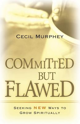 Committed, But Flawed: Seeking Fresh Ways to Grow Spiritually - Murphey, Cecil, Mr.