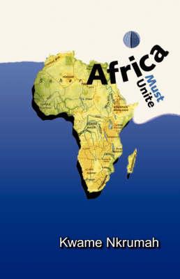 Africa Must Unite - Nkrumah, Kwame